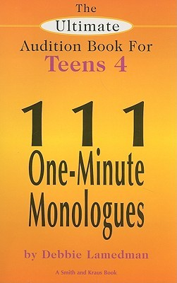 The Ultimate Audition Book for Teens Volume 4: 111 One Minute Monologues