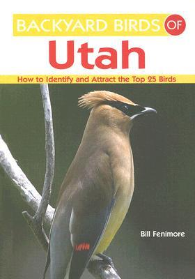 Backyard Birds of Utah: How to Identify and Attrac...