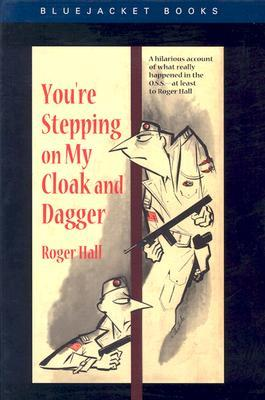You're Stepping on My Cloak and Dagger by Roger Hall