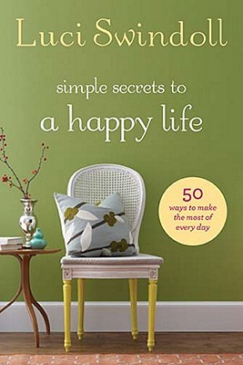 Simple Secrets to a Happy Life by Luci Swindoll