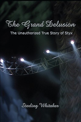 The Grand Delusion: The Unauthorized True Story of Styx by Sterling Whitaker PDF Download