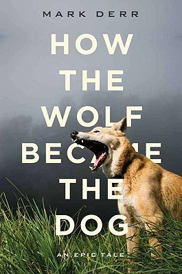 How the Wolf Became the Dog by Mark Derr
