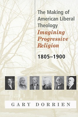 the-making-of-american-liberal-theology-1805-1900