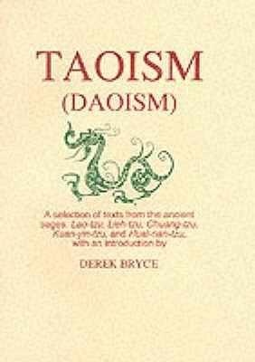 Taoism (Daoism): A Selection From The Ancient Texts Bearing The Names Of Lao Tzu, Lieh Tzu, Chuang Tzu, Kuan Yin Tzu And Huai Nan Tzu