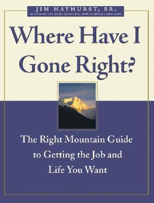 Where Have I Gone Right?: The Right Mountain Guide to Getting the Job and Life You Want