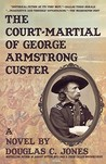 The Court-Martial of George Armstrong Custer: A Novel