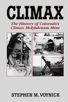 Climax: The History of Colorado's Climax Molybdenum Mine