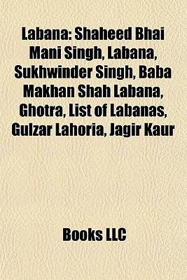 Labana: Shaheed Bhai Mani Singh, Labana, Sukhwinder Singh, Baba Makhan Shah Labana, Ghotra, List of Labanas, Gulzar Lahoria, Jagir Kaur