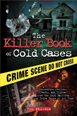 The Killer Book of Cold Cases by Tom Philbin