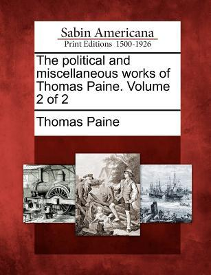 The Political and Miscellaneous Works of Thomas Paine. Volume 2 of 2