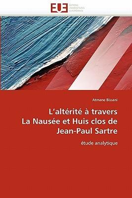 L Alta(c)Rita(c) a Travers La Nausa(c)E Et Huis Clos de Jean-Paul Sartre