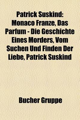 Patrick Süskind: Monaco Franze, Das Parfum - Die Geschichte Eines Mörders, Vom Suchen Und Finden Der Liebe, Patrick Süskind