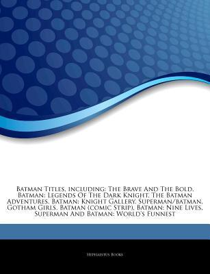 Articles on Batman Titles, Including: The Brave and the Bold, Batman: Legends of the Dark Knight, the Batman Adventures, Batman: Knight Gallery, Superman/Batman, Gotham Girls, Batman (Comic Strip), Batman: Nine Lives