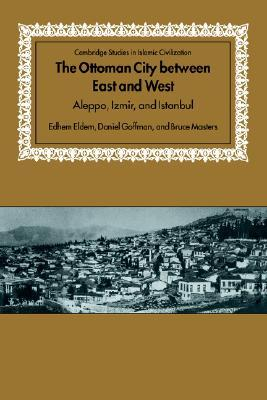 the-ottoman-city-between-east-and-west-aleppo-izmir-and-istanbul