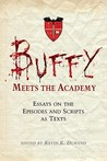 Buffy Meets the Academy: Essays on the Episodes and Scripts as Texts
