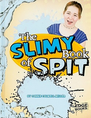 The Slimy Book of Spit by Connie Colwell Miller