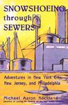 Snowshoeing Through Sewers: Adventures in New York City, New Jersey, and Philadelphia