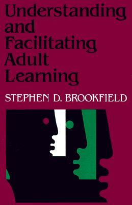 Understanding and Facilitating Adult Learning by Stephen D. Brookfield