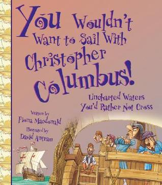 You Wouldn't Want to Sail with Christopher Columbus! by Fiona MacDonald