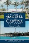 Historic Sanibel & Captiva Islands: Tales of Paradise