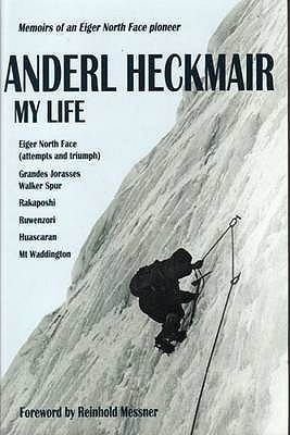 Anderl Heckmair: My Life: Eiger North Face, Grandes Jorasses and Other Adventures
