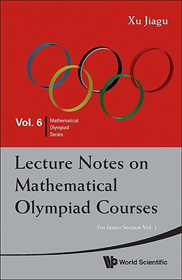 Lecture Notes On Mathematical Olympiad Courses: For Junior Section (Mathematical Olympiad Series)