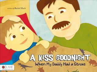 A Kiss Goodnight: When My Daddy Had a Stroke