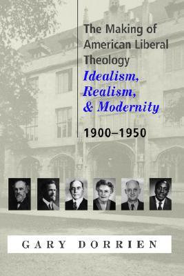 the-making-of-american-liberal-theology-idealism-realism-and-modernity-1900-1950