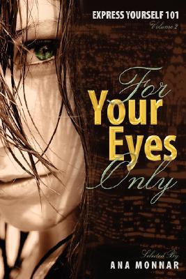 Express Yourself 101 for Your Eyes Only Volume 2 by Ana Monnar