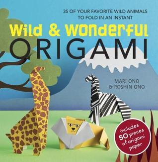 Wild  Wonderful Origami: 35 of your favourite wild animals to fold in an instant