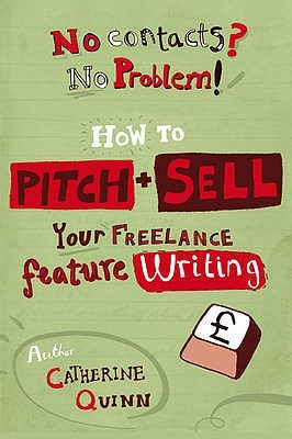 No Contacts? No Problem! How To Pitch And Sell A Freelance Fe... by Catherine Quinn