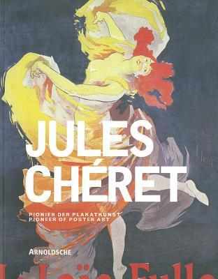Jules Cheret: Artist of the Belle Epoque and Pioneer of Poster Art