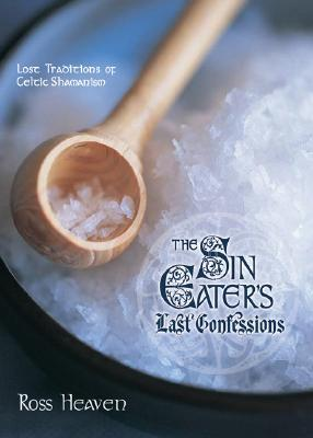 The Sin Eater's Last Confessions by Ross Heaven