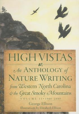 High Vistas, Volume II: An Anthology of Nature Writing from Western North Carolina & the Great Smoky Mountains, 1900-2009