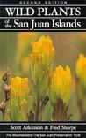 Wild Plants of the San Juan Islands, 2nd Edition
