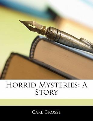 Horrid Mysteries: A Story