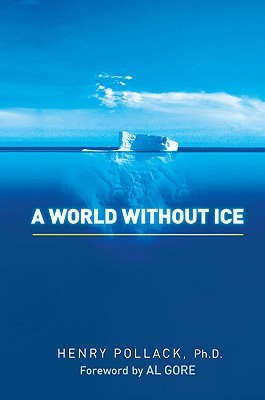 A World Without Ice by Henry N. Pollack
