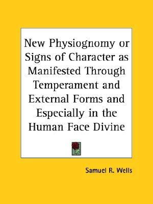 new-physiognomy-or-signs-of-character-as-manifested-through-temperament-and-external-forms-and-especially-in-the-human-face-divine