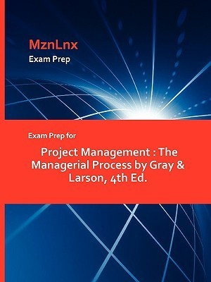 Exam Prep for 'Project Management : The Managerial Process' by Gray & Larson, 4th Ed.