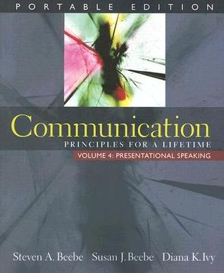 Communication: Principles for a Lifetime, Portable Edition -- Volume 4: Presentational Speaking