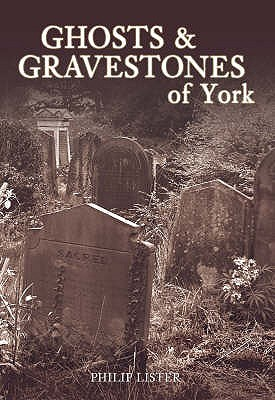 Ghosts and Gravestones of York