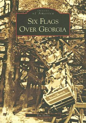 Six Flags Over Georgia by Tim Hollis