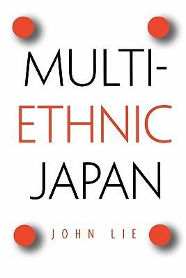 Multiethnic Japan by John Lie