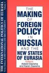 The Making of Foreign Policy in Russia and the New States of Eurasia