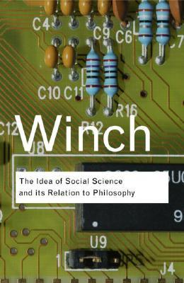 The Idea of a Social Science and Its Relation to Philosophy by Peter Winch