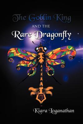 The Goblin King and the Rare Dragonfly by Kiara Loganathan