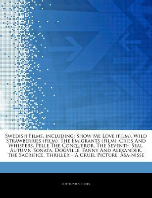 Articles on Swedish Films, Including: Show Me Love (Film), Wild Strawberries (Film), the Emigrants (Film), Cries and Whispers, Pelle the Conqueror, the Seventh Seal, Autumn Sonata, Dogville, Fanny and Alexander, the Sacrifice