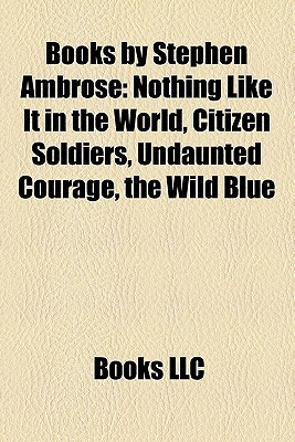 Nothing Like It in the World / Citizen Soldiers / Undaunted Courage / The Wild Blue