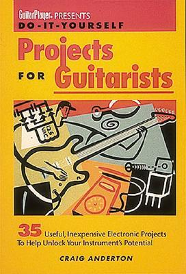 Do-It-Yourself Projects for Guitarists: 35 Useful, Inexpensive ...