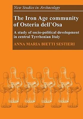 The Iron Age Community of Osteria Dell'osa: A Study of Socio-Political Development in Central Tyrrhenian Italy
